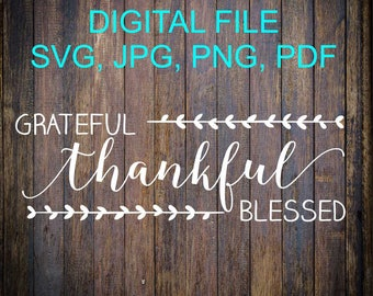 Grateful Thankful Blessed SVG File, Blessed SVG, Thankful, Silhouette SVG, Silhouette Cut File, Cricut Cut File, Sign Stencil,Vinyl Cut File