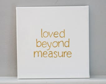 Loved Beyond Measure- Hand Painted Canvas Word Art