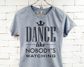 Dance like nobody's watching Gray T-Shirt For Women