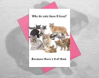 Funny cats card, funny birthday card, funny cat card, cute cats card, funny friend card. Why do cats have 9 lives? Because there's 9 of them