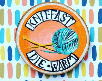 Knit fast, die warm/knitting pun/craft, knitting gift /pun, funny, quirky gift/wooden slice painting