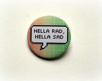 Hella rad, hella sad - button badge or magnet 1.5 Inch