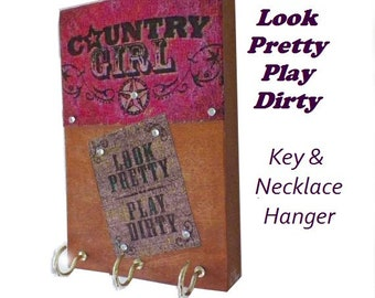 "Country Girl Key and Necklace Hanger.  Rustic Wooden Wall Decor. Country Girl, Look Pretty, Play Dirty , Just 6"" x4"" Plaque"
