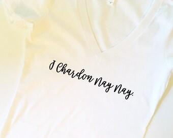 I chardon nay nay, Chardonnay, Chardonnay Tee. Drink wine, Wine tshirt, rise and wine tshirt, wine shirt, wine gift, Birthday gift,