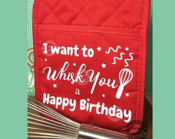 I want to Whisk you a Happy Birthday Pot Holder. Great for teacher's gift Teacher Appreciation and the baker in your life Whisk NOT included