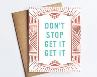 Don't Stop Get It Get It - NOTECARD - FREE SHIPPING!