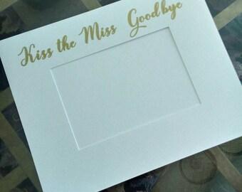 Kiss the Miss Goodbye mat, Bachelorette party mat 8x10 fits 4x6