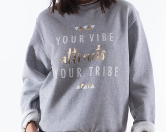 Your Tribe, Your Vibe Sweatshirt - Slogan Sweater - Festival Top - Girl Gang - Mother's Day Gift - Womens clothing - Goddess Gift For Her