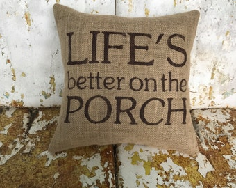Painted Burlap LIFES BETTER on the PORCH Decorative Throw Accent Pillow Custom Colors Available Home Decor Rustic