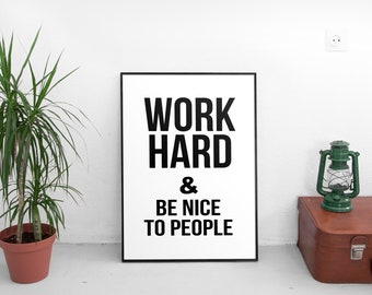 Work Hard and Be Nice to People, Printable art print, handmade, typography, quotes, wall art, black and white, inspirational