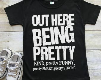 Out Here Being Pretty Kind Funny Smart Strong Unisex tee Kids Adult Toddler girl power motivational feminist feminism not a distraction