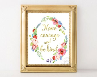 Have courage and be kind, print, inspirational quote, gold, motivational, typography print, have courage be kind, be kind print, wall art