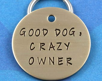 Good Dog, Crazy Owner - Funny Handstamped Customized Pet Tag
