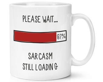 Please Wait Sarcasm Still Loading 10oz Mug Cup