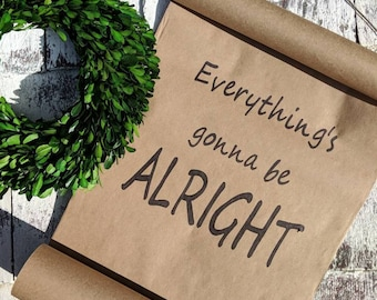Farmhouse inspired 'Everything's going to be alright' brown paper scroll (see item description)