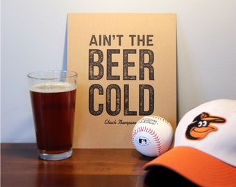 "Ain't the Beer Cold (Recycled Paper) - Baltimore Orioles - 8""x10"""