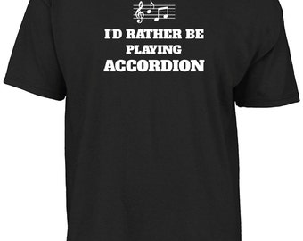 I'd rather be playing accordion t-shirt