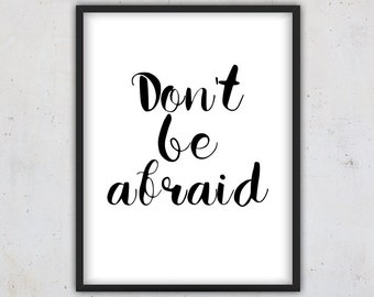 Quote Print, Inspirational Quote Print, Digital Download Quote Print, Printable Wall Art, Instant Download Quote Poster, Don't be afraid