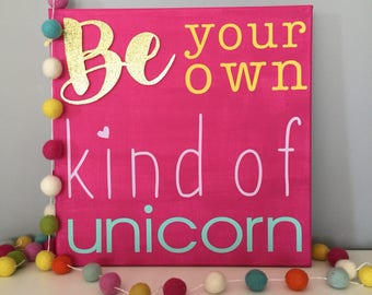 be your own kind of unicorn canvas sign - teen room/unicorn decor/big girl room/ be unique/girl power