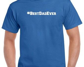 Best Dad Ever Shirt #BestDadEver Tshirt- Gift for Dad