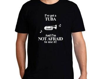 I'Ve Got A Tuba And I'M Not Afraid To Use It! T-Shirt