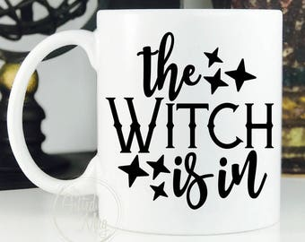 Witch Mug, The Witch Is In Mug, Witch Coffee Cup, Gift for Her, Funny Witch Mug