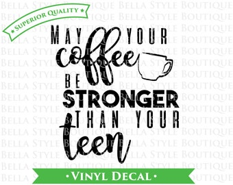 May Your Coffee Be Stronger Than Your Teen VINYL DECAL