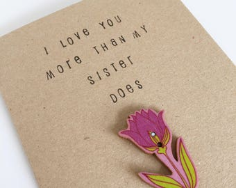 I Love You More Than My Sister Does - Mothers Day - Mum Card - Celebration