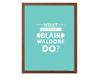 GOSSIP GIRL   What Would Blair Waldorf Do? Poster : Modern Tv Show / Series Typography Print 8 x 10   INSTANT Digital Download Printable