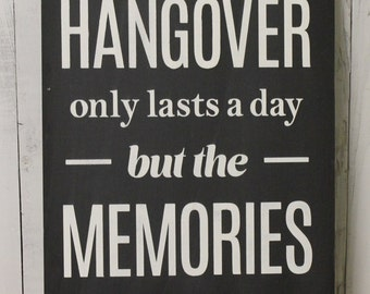 The HANGOVER only lasts a day/but the MEMORIES/Last a Lifetime/ Sign/Wedding Reception Sign/Party Sign/Bar Sign/Chalkboard Style/Wood Sign