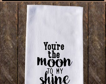 You're The Moon To My Shine Funny Dish Towels , Funny Tea Towels , Flour Sack Towel Kitchen Decore, Custom Tea Towel KC97