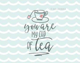 Cup of Tea SVG File. Cricut Explore & More. Cut or printable. You Are My Cup Of Tea But First Tea Tea Lover Tea Bag Cozy Home SVG