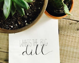 Whats the big dill? | DIGITAL DOWNLOAD