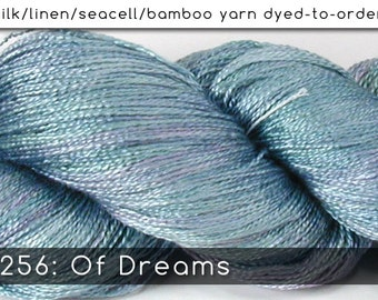 DtO 256: Of Dreams on Silk/Linen/Seacell/Bamboo Yarn Custom Dyed-to-Order