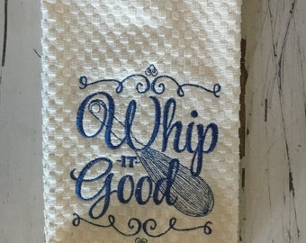 """Embroidered Towel, Kitchen Towel """"Whip it Good"""""""