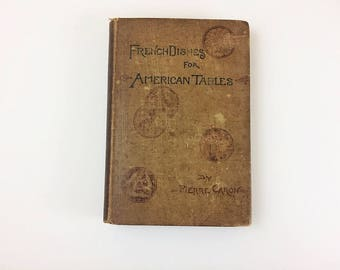 French Dishes for American Tables Cook Book by Pierre Caron Published 1903 early 1900s Vintage Recipes for the Chef or Foodie cookbook