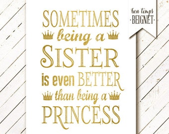 "Sometimes Being a Sister is Better Than Being a Princess - White with faux gold foil PRINTABLE ARTWORK - Instant Download - 8x10"" and 11x14"""