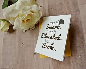 You is Smart You is Educated You is Broke Graduation Card ~ High School College Graduation ~ Funny Graduation ~ Congrats Grad ~ Funny Card