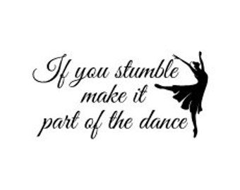 If you stumble make it part of the dance vinyl wall decal