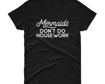 mermaids shirt mermaid shirts mermaid slogan tee mermaid gift - do housework Women's Shirt
