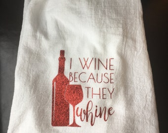I wine because they whine dish towel, flour sack dish towel