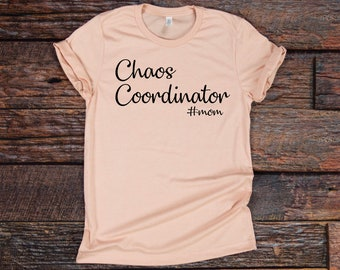 Chaos Coordinator, Mothers day gift, Mothers day, mom gift, mom shirt, mom birthday gift, mom tshirt, to mom from son, to mom from daughter