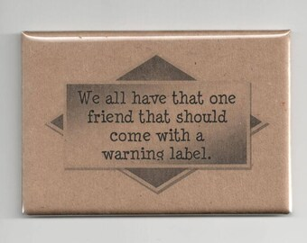 368 - We all have that one friend that should come with a warning label.