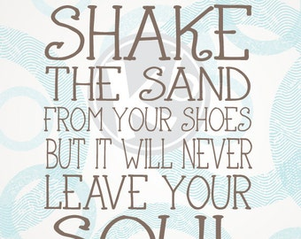 You Can Shake The Sand From Your Shoes But It Will Never Leave Your Soul, 8x10 Digital Print