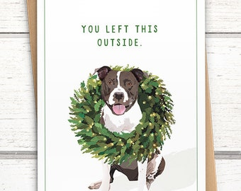 """Funny Pitbull holiday card: """"You left this outside"""". Funny Christmas cards. Funny dog card. Pitbull Christmas card. Dog with wreath card."""