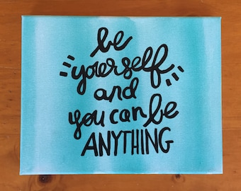 Be Yourself and You Can Be Anything Canvas