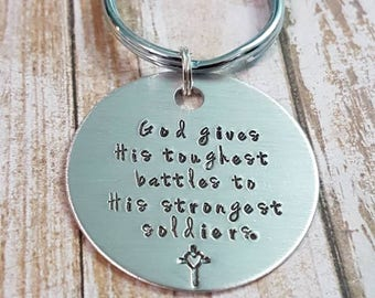 God gives his toughest battles to his strongest soldiers hand stamped keychain encouragement gift
