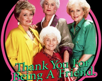 """80's TV Comedy Classic The Golden Girls """"Thank You For Being A Friend."""" custom tee Any Size Any Color"""