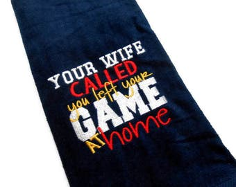 Golf towel, mens sports, Your wife called, you left your game, at home, personalized towel, funny golfer gift, golfer birthday, custom golf