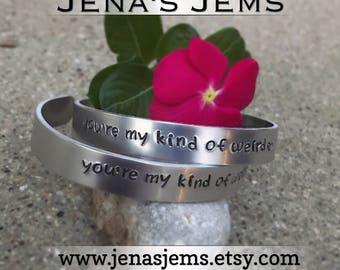 Hand Stamped You're My Kind Of Weird  Bracelet